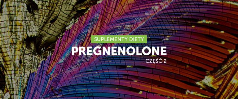 Pregnenolon cz. 2 – Mózg na sterydach
