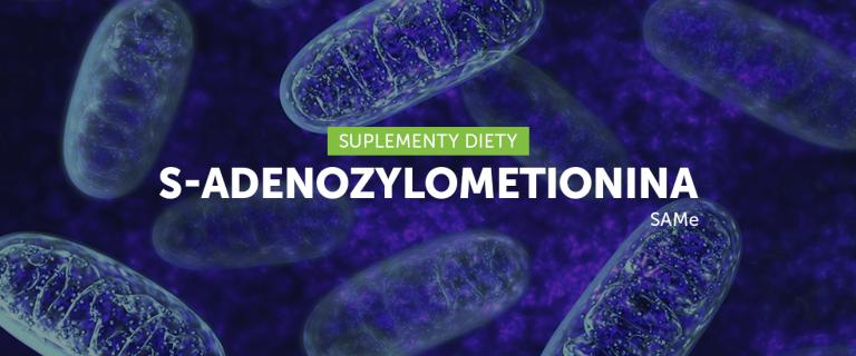6 niezwykłych właściwości S-adenozylometioniny