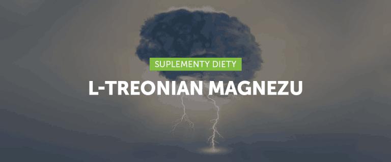 L-treonian magnezu: unikalny magnez – booster mózgu!