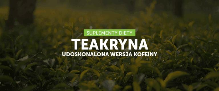 Teakryna – udoskonalona wersja kofeiny