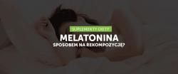 Nocne odchudzanie – właściwości melatoniny