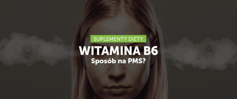 Witamina B6 – sposób na PMS?