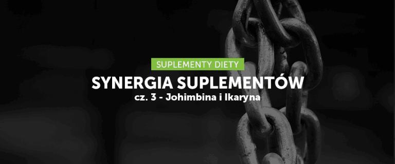 Synergia suplementów cz. 3 – Johimbina i Ikaryna