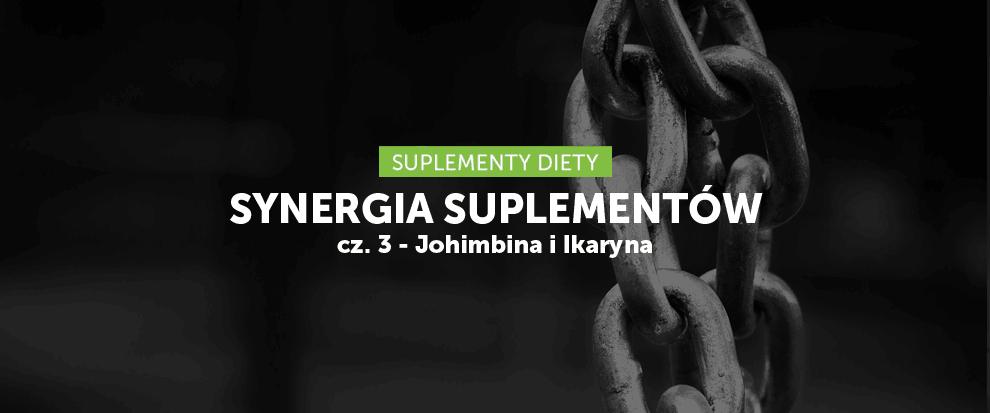 Synergia suplementów cz. 3 - Johimina i Ikaryna