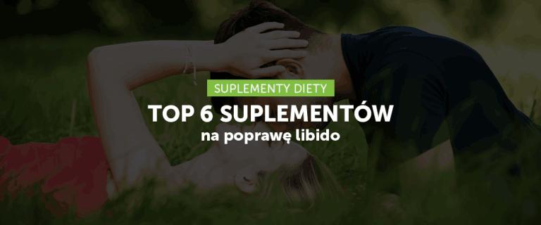 TOP 6 Suplementów na poprawę libido