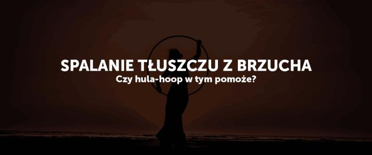 Czy z hula-hoop można przyspieszyć spalanie tłuszczu z brzucha?