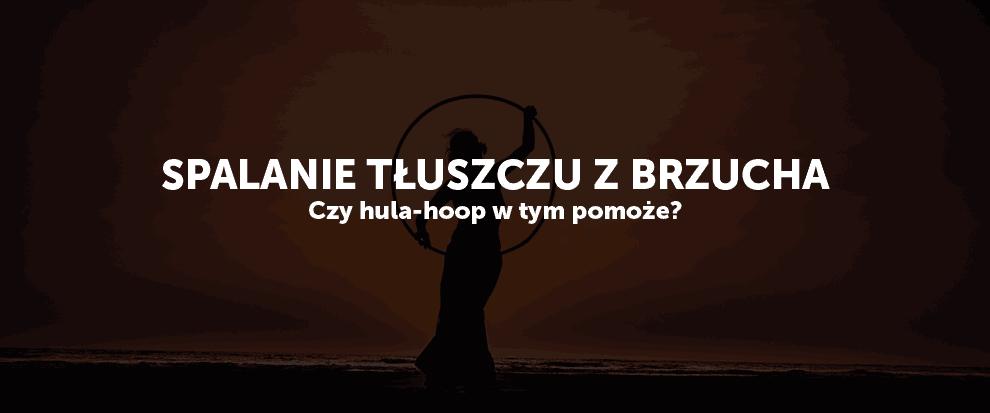 Spalanie tłuszczu z brzucha - czy hula hoop w tym pomoże?