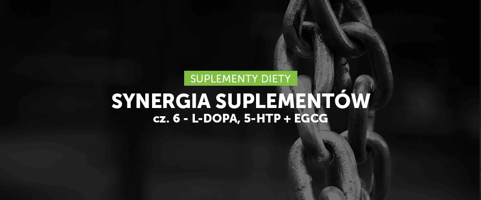 Synergia suplementów cz. 6 - L-DOPA, 5-HTP i EGCG