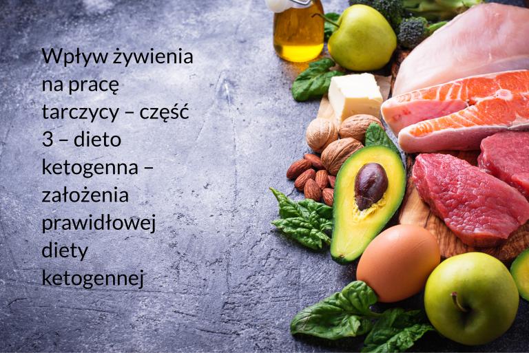Wpływ żywienia na pracę tarczycy – część 3 – dieta ketogenna – założenia prawidłowej diety ketogennej