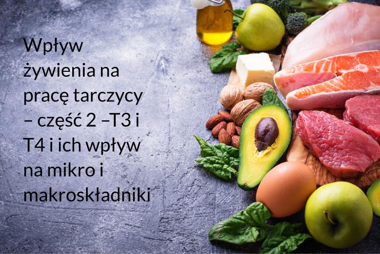 Wpływ żywienia na pracę tarczycy – część 2 –T3 i T4 i ich wpływ na mikro i makroskładniki