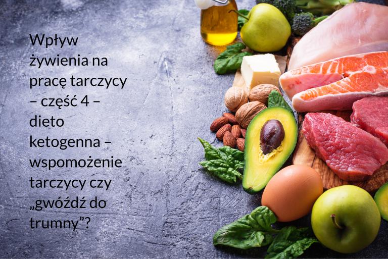 """Wpływ żywienia na pracę tarczycy – część 4 – dieta ketogenna – wspomożenie tarczycy czy """"gwóźdź do trumny""""?"""