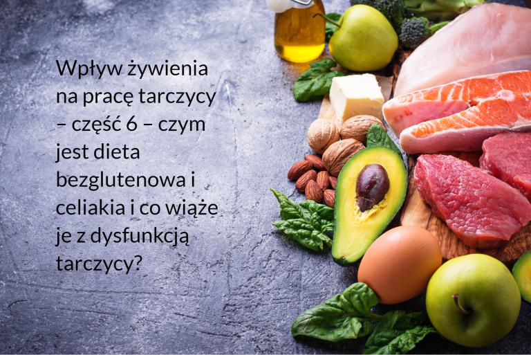 Wpływ żywienia na pracę tarczycy – część 6 – czym jest dieta bezglutenowa i celiakia i co wiąże je z dysfunkcją tarczycy?