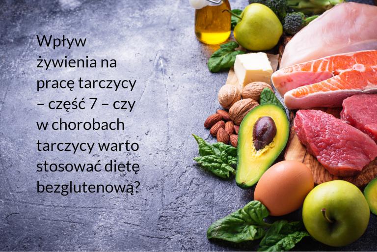 Wpływ żywienia na pracę tarczycy – część 7 – czy w chorobach tarczycy warto stosować dietę bezglutenową?