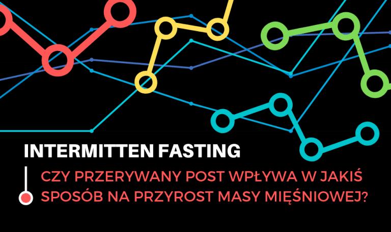 Intermitten fasting a przyrost masy mięśniowej