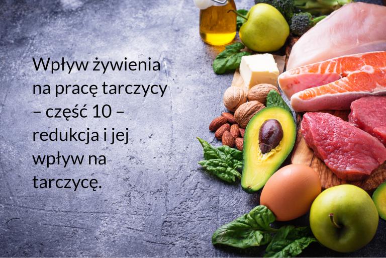 Wpływ żywienia na pracę tarczycy – część 10 – redukcja i jej wpływ na tarczycę