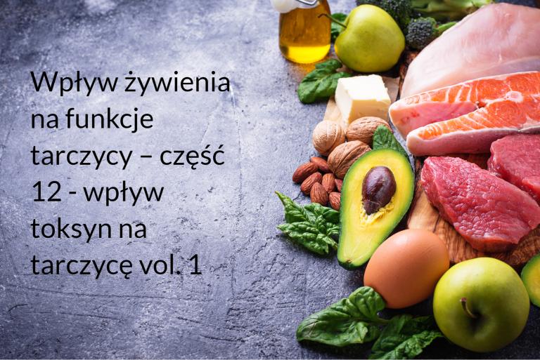 Wpływ żywienia na funkcje tarczycy – część 12 – wpływ toksyn na tarczycę vol. 1